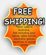 Free Shipping on all orders excluding pool tables. Valid in Australia Only