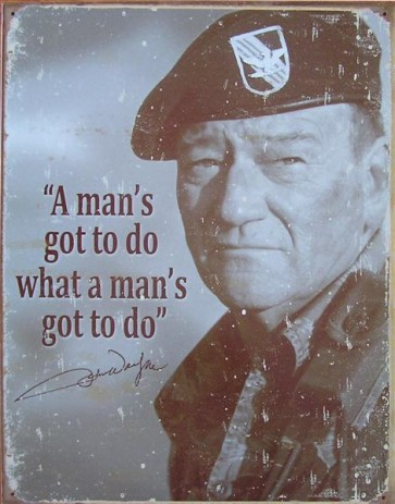 John Wayne Man's Gotta Do Tin Sign